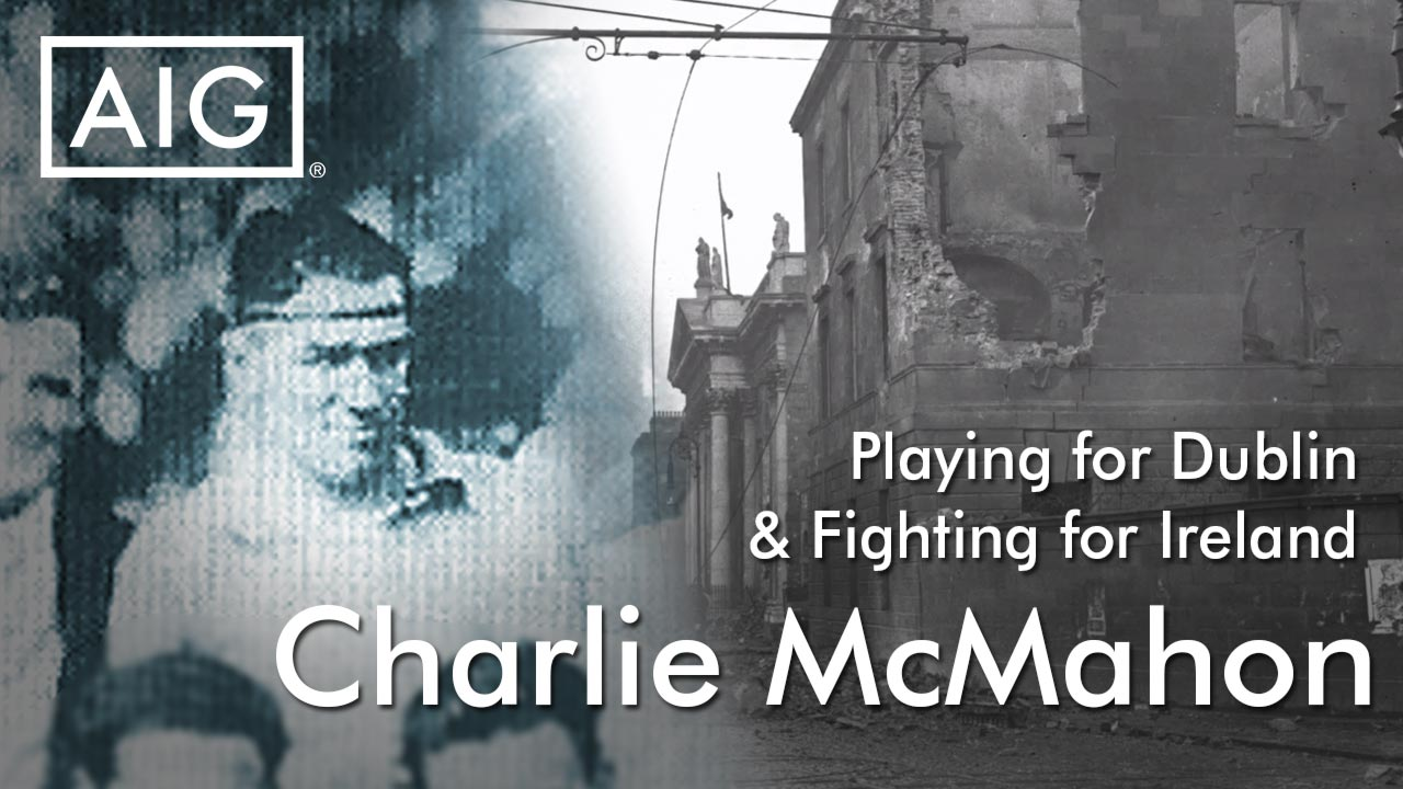 Playing for Dublin and Fighting for Ireland - AIG Ireland - Charlie McMahon