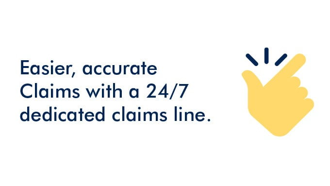 Easier, accurate claims with a 24/7 dedicated claims line