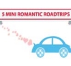5 Mini Romantic Roadtrips